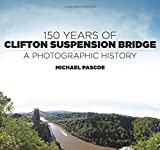 Michael Pascoe 150 Years of Clifton Suspension Bridge: A Photographic History