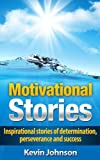 Motivational Stories - Inspirational stories of determination, perseverance and success