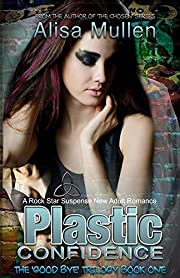 Plastic Confidence: A Rock Star Suspense Adult Romance Novel (Good Bye Trilogy Book 1)