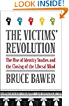 The Victims' Revolution: The Rise of...