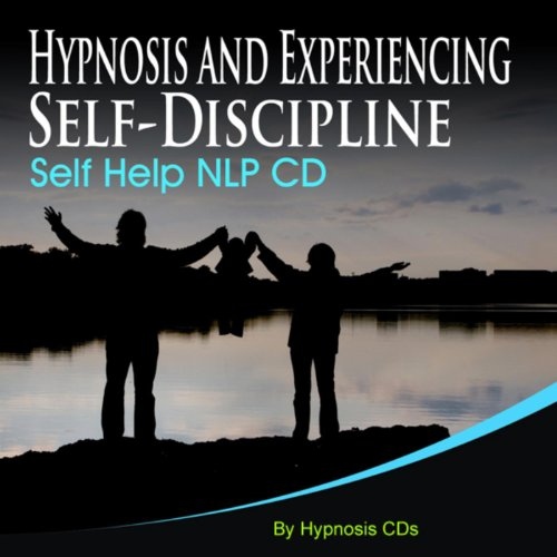 Hypnosis and Experiencing Self Discipline Self Help Nlp Cd