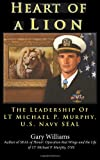 Heart of A Lion: The Leadership of LT. Michael P. Murphy, U.S. Navy SEAL