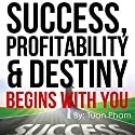 Success, Profitability & Destiny Begins with You Audiobook by Tuan Pham Narrated by Chris Abernathy