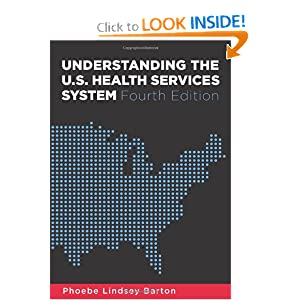 Understanding the U.S. Health Services System, Fourth Edition Phoebe L. Barton