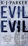 Evil For Evil: The Engineer Trilogy: Book Two K. J. Parker