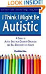 I Think I Might Be Autistic: A Guide...