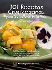101 RECETAS CRUDIVEGANAS PARA SOLUCIONARTE LA VIDA (Spanish Edition)