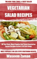 Collection of 30 Top Class, Most Popular And Super Tasty Vegetarian Salad Recipes In Just 3 Or Less Steps (English Edition)