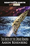The Birth of the Dread Remora - A Novel of the Scattered Earth (Tales of the Scattered Earth Book 1)