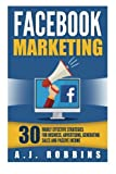 Facebook Marketing: Facebook Advertising: 30 Highly Effective Strategies for Business, Advertising, Generating Sales and Passive Income.