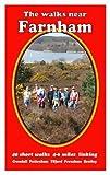 The Walks Near Farnham: 40 Short Walks 4-6 Miles Linking Crondall Puttenham Tilford Frensham Bentley