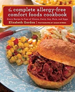 The Complete Allergy-Free Comfort Foods Cookbook: Every Recipe Is Free of Gluten, Dairy, Soy, Nuts, and Eggs from Lyons Press