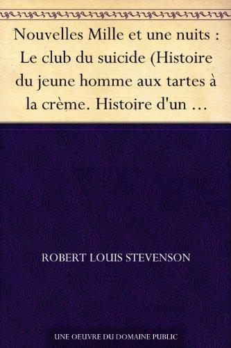Stevenson, R. L. - Nouvelles Mille et une nuits : Le club du suicide (Histoire du jeune homme aux tartes à la crème. Histoire d'un médecin et d'une malle. L'aventure des ... et d'un agent de police.) (French Edition)