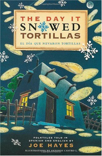The Day It Snowed Tortillas / El Dia Que Nevaron Tortillas, Folktales told in Spanish and English