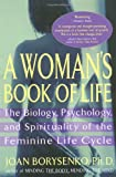 A Woman's Book of Life: The Biology, Psychology, and Spirituality of the Feminine Life Cycle (1573226513) by Borysenko, Joan