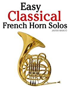 Easy Classical French Horn Solos Featuring Music Of Bach Beethoven Wagner Handel And Other Composers by Marco Musica