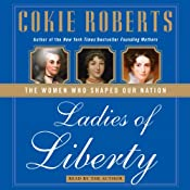 Ladies of Liberty: The Women Who Shaped Our Nation | [Cokie Roberts]