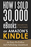 img - for How I Sold 30,000 eBooks on Amazon's Kindle-An Easy-To-Follow Self-Publishing Guidebook 2014 Edition book / textbook / text book