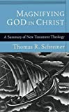 Magnifying God in Christ: A Summary of New Testament Theology (1844744140) by Schreiner, Thomas R.