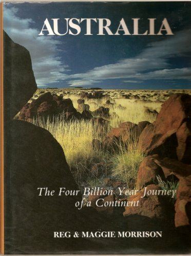 Australia: The Four Billion Year Journey of a Continent, Morrison, Reg; Morrison, Maggie