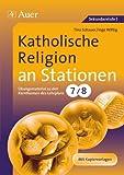 Katholische Religion an Stationen: Übungsmaterial zu den Kernthemen des Lehrplans, Klasse 7/8 (Stationentraining Sekundarstufe Religion)