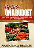 Paleo on a Budget: How You Can Follow The Paleo Diet On A Thin Budget (Paleo Recipes)