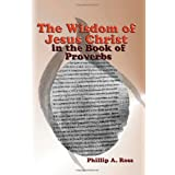 The Wisdom of Jesus Christ in the Book of Proverbs ~ Phillip A. Ross