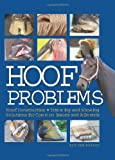 Hoof Problems: Hoof Construction, Trimming and Shoeing, Solutions for Common Issues and Ailments