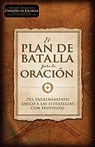 El Plan De Batalla Para La Oración: Del Entrenamiento Básico A Las Estrategias Con Propósito (spanish Edition)