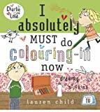 Lauren Child Charlie and Lola: I Absolutely Must Do Colouring-in Now
