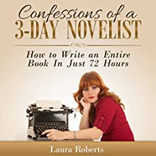 Confessions of a 3-Day Novelist: How to Write an Entire Book in Just 72 Hours: Indie Confessions, Book 1 (       UNABRIDGED) by Laura Roberts Narrated by Kristi Burns