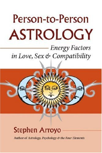 Person-to-Person Astrology: Energy Factors in Love, Sex and Compatability