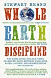 Whole Earth Discipline: Why Dense Cities, Nuclear Power, Transgenic Crops, Restored Wildlands, Radical Science, and Geoengineering Are Necessa (184354816X) by Brand, Stewart