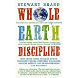 Whole Earth Discipline: Why Dense Cities, Nuclear Power, Transgenic Crops, Restored Wildlands, Radical Science, and Geoengineering are Necessaryby Stewart Brand