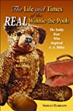 Life and Times of the Real Winnie-the-Pooh, The: The Teddy Bear Who Inspired A. A. Milne (1455614823) by Harrison, Shirley