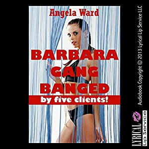 Barbara Gangbanged by Five Clients Audiobook