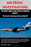 Editor Igor Korovin Air Crash Investigations: The Worst Single Plane Crash in American History, the Crash of American Airlines Flight 191