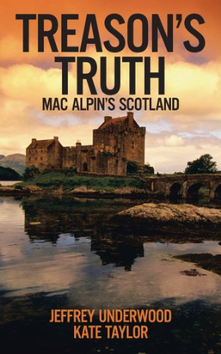 Book: Treason's Truth - Mac Alpin's Scotland by Jeffrey Underwood and Kate Taylor