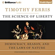 The Science of Liberty: Democracy, Reason, and the Laws of Nature | [Timothy Ferris]