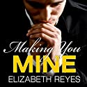 Making You Mine: Moreno Brothers Series, Book 5 Audiobook by Elizabeth Reyes Narrated by Tanya Eby
