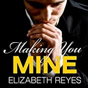 Making You Mine: Moreno Brothers Series, Book 5 | [Elizabeth Reyes]