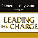 Leading the Charge: Leadership Lessons from the Battlefield to the Boardroom | Tony Zinni,Tony Koltz