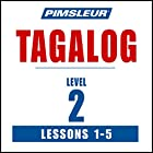 Pimsleur Tagalog Level 2 Lessons 1-5: Learn to Speak and Understand Tagalog with Pimsleur Language Programs Hörbuch von  Pimsleur Gesprochen von:  Pimsleur