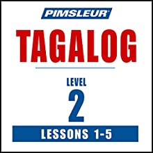 Pimsleur Tagalog Level 2 Lessons 1-5: Learn to Speak and Understand Tagalog with Pimsleur Language Programs Audiobook by  Pimsleur Narrated by  Pimsleur