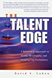 img - for The Talent Edge: A Behavioral Approach to Hiring, Developing, and Keeping Top Performers book / textbook / text book