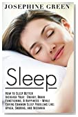 Sleep: How to Sleep Better - Increase Your:  Energy, Brain Functioning, & Happiness - While Curing Common Sleep Problems Like: Apnea, Snoring, and Insomnia ... Better, Sleep Problems, Sleep Tips Book 1)