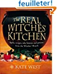 The Real Witches' Kitchen: Spells, Re...