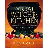 The Real Witches' Kitchen: Spells, Recipes, Oils, Lotions and Potions from the Witches' Hearth ~ Kate West