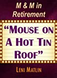 M & M in Retirement - Mouse on a Hot Tin Roof