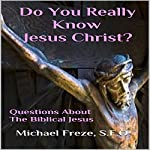 Do You Really Know Jesus Christ?: Questions About the Biblical Jesus | Michael Freze